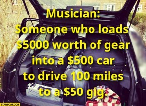 musician-someone-who-loads-5000-worth-of-gear-into-500-car-to-drive-100-miles-to-a-50-gig